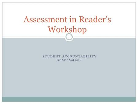 STUDENT ACCOUNTABILITY ASSESSMENT Assessment in Reader's Workshop.