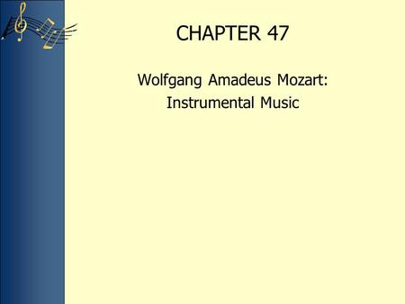 CHAPTER 47 Wolfgang Amadeus Mozart: Instrumental Music.