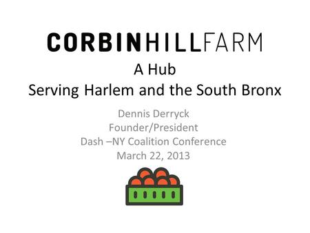 A Hub Serving Harlem and the South Bronx Dennis Derryck Founder/President Dash –NY Coalition Conference March 22, 2013.