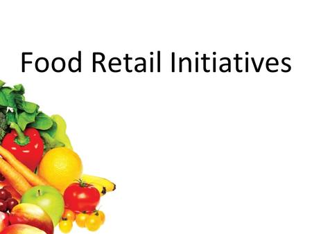 Food Retail Initiatives