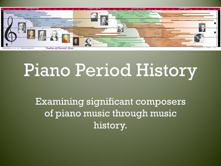 Piano Period History Examining significant composers of piano music through music history.