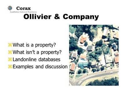 Ollivier & Company zWhat is a property? zWhat isn't a property? zLandonline databases zExamples and discussion.