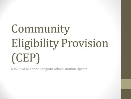 Community Eligibility Provision (CEP) NYS Child Nutrition Program Administration Update.