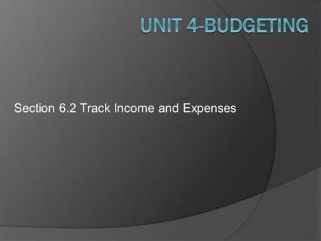 Section 6.2 Track Income and Expenses.  Goals: Describe how to set up an effective filing system for your records. Explain the difference between fixed.