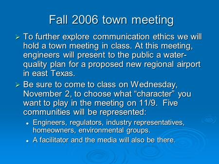 Fall 2006 town meeting  To further explore communication ethics we will hold a town meeting in class. At this meeting, engineers will present to the.