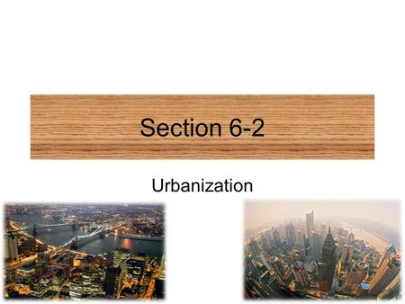 Section 6-2 Urbanization.