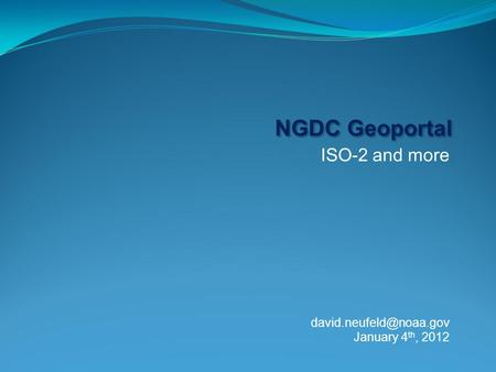 ISO-2 and more NGDC Geoportal January 4 th, 2012.