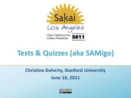 Tests & Quizzes (aka SAMigo) Christine Doherty, Stanford University June 16, 2011.