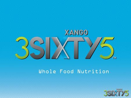 Whole Food Nutrition. XANGO 3SIXTY5 Multi-vitamin, mineral and nutritional formula with superior absorption Whole food blend consistent with whole fruit.