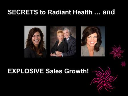 SECRETS to Radiant Health … and EXPLOSIVE Sales Growth!