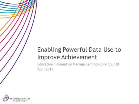 Enabling Powerful Data Use to Improve Achievement Education Information Management Advisory Council April 2011.