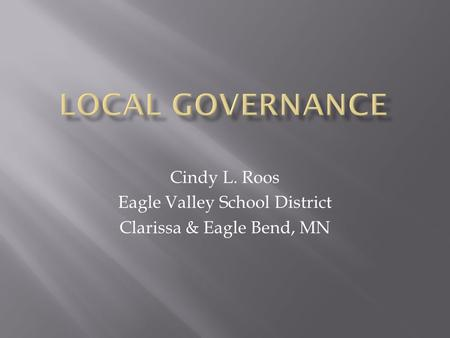 Cindy L. Roos Eagle Valley School District Clarissa & Eagle Bend, MN.