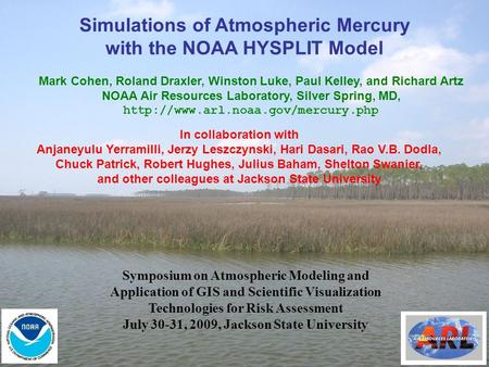 Simulations of Atmospheric Mercury with the NOAA HYSPLIT Model Mark Cohen, Roland Draxler, Winston Luke, Paul Kelley, and Richard Artz NOAA Air Resources.
