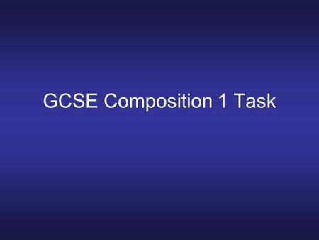 GCSE Composition 1 Task. Task Candidates should compose a short piece called contrasts to be played in class. It should play with the contrast of the.