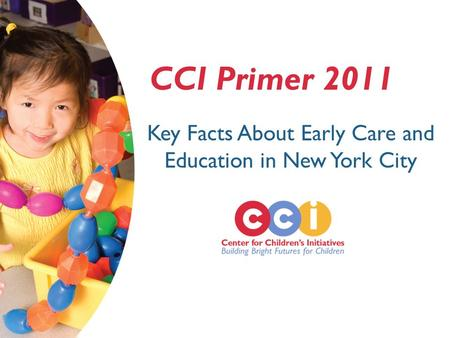 CCI Primer 2011 Key Facts About Early Care and Education in New York City.