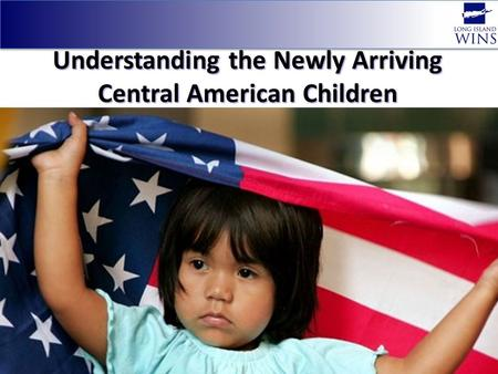 Understanding the Newly Arriving Central American Children.