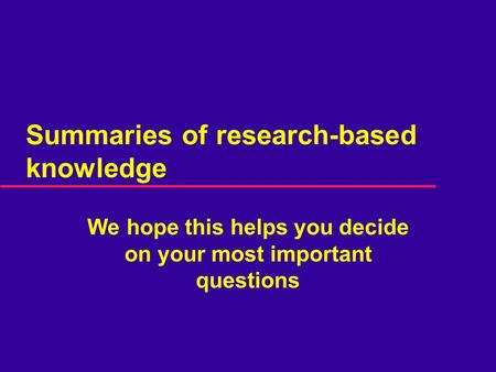 Summaries of research-<strong>based</strong> knowledge We hope this helps you decide on your most important questions.