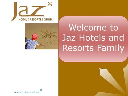 Welcome to Jaz Hotels and Resorts Family.  By the end of this session you will be.  Aware of all the expectations regarding behavior, standards and.