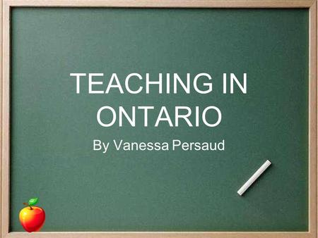 TEACHING IN ONTARIO By Vanessa Persaud. Outline What Teachers Do Skills Needed to Teach Job Benefits Salary Questions.