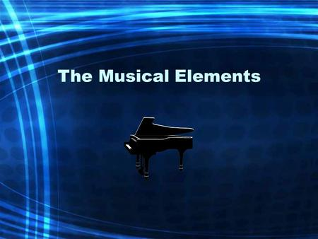 The Musical Elements. M R S I T T T T The Musical Elements Melody Rhythm Structure Instrumentation TonalityTimbre TempoTexture D Dynamics P Pitch Can.