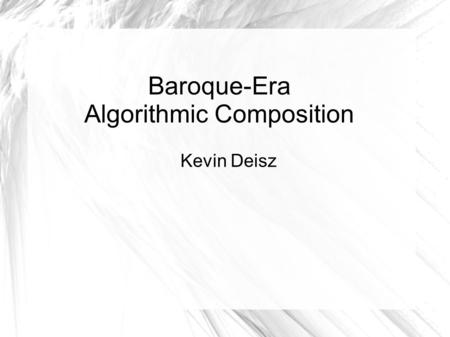 Baroque-Era Algorithmic Composition Kevin Deisz. 1st Step – Keys Number all of the keys on the piano Everything is in the key of C.
