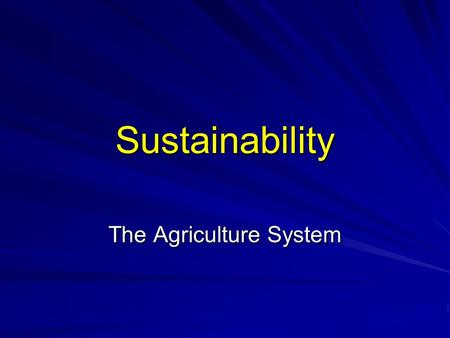 Sustainability The Agriculture System. NON-SUSTAINABLESUSTAINABLE transition PROCESS Meet Future Needs Degradation Erosion of Values The Trend.