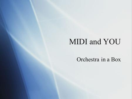 MIDI and YOU Orchestra in a Box. What is MIDI?  Musical Instrument Digital Interface  MIDI is a protocol - a standard by which two electronic instruments.