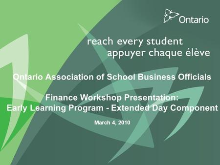 1 PUT TITLE HERE Ontario Association of School Business Officials Finance Workshop Presentation: Early Learning Program - Extended Day Component March.