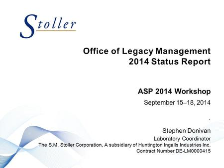 Office of Legacy Management 2014 Status Report September 15–18, 2014. Stephen Donivan Laboratory Coordinator The S.M. Stoller Corporation, A subsidiary.