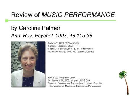 Review of MUSIC PERFORMANCE by Caroline Palmer Ann. Rev. Psychol. 1997, 48:115-38 Professor, Dept of Psychology Canada Research Chair Cognitive Neuropsychology.