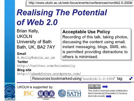 A centre of expertise in digital information managementwww.ukoln.ac.uk Realising The Potential of <strong>Web</strong> 2.0 Brian Kelly, UKOLN University of Bath Bath, UK,