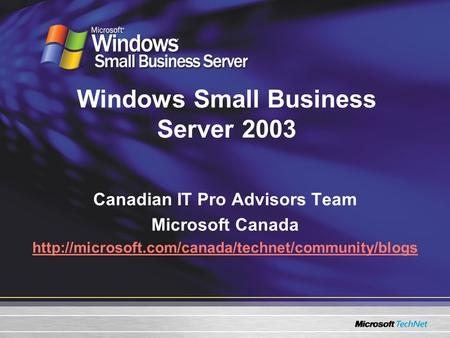 Windows Small Business Server 2003 Canadian IT Pro Advisors Team Microsoft Canada