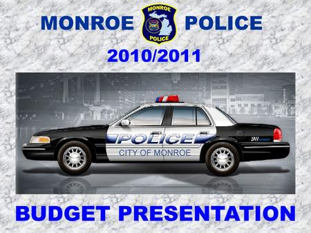 MONROE POLICE 2010/2011 BUDGET PRESENTATION. Difficult Decisions This year's proposed budget will substantially impact service. The city's proposed.