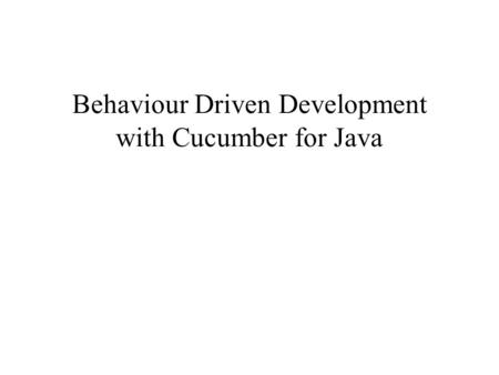 Behaviour Driven Development with Cucumber for Java.
