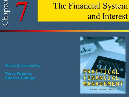 7 7 Chapter The Financial System and Interest Slides Developed by: Terry Fegarty Seneca College.