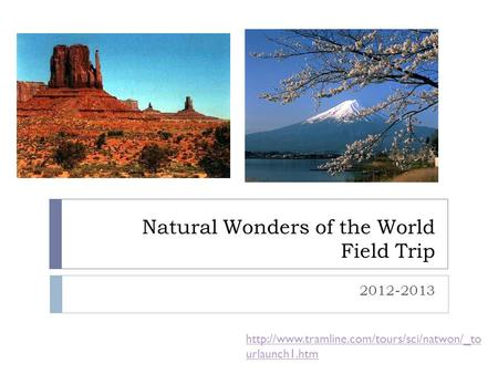 Natural Wonders of the World Field Trip 2012-2013  urlaunch1.htm.