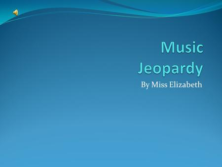 By Miss Elizabeth. Famous Composers Music Notes Major Key Signatures Music Periods 100 200 300 400.