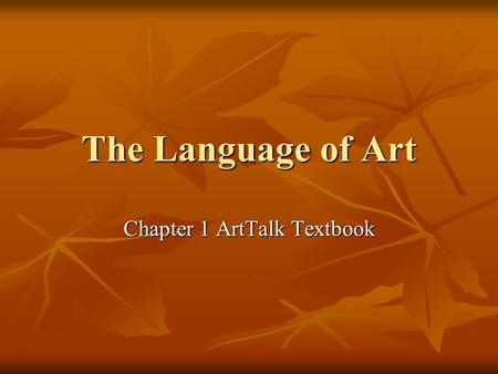 The Language of <strong>Art</strong> Chapter 1 ArtTalk Textbook. <strong>Art</strong> is a way of communicating <strong>Art</strong> is a universal language – it can be understood regardless of whether.
