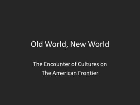 The Encounter of Cultures on The American Frontier