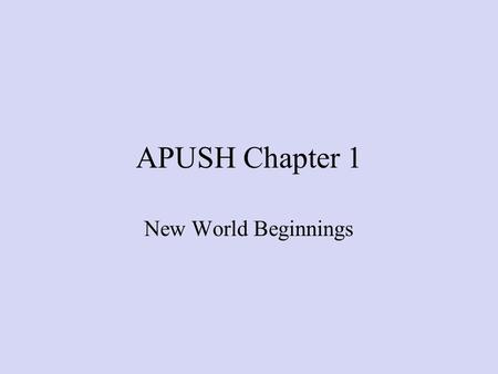 APUSH Chapter 1 New World Beginnings Pre- Columbian time period. First Americans came from Asia Crossed the Bering Strait during the Ice Age Following.