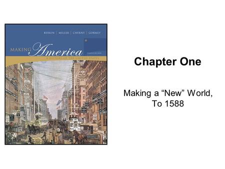 "Chapter One Making a ""New"" World, To 1588."