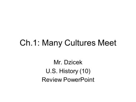Ch.1: Many Cultures Meet Mr. Dzicek U.S. History (10) Review PowerPoint.