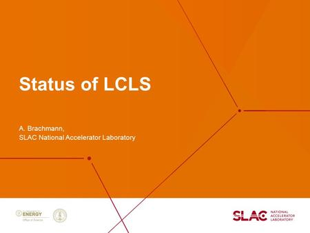 Status of LCLS A. Brachmann, SLAC National Accelerator Laboratory.