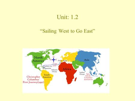 "Unit: 1.2 ""Sailing West to Go East"" ""Sailing West to Go East"""