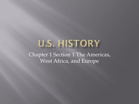 Chapter 1 Section 1 The Americas, West Africa, and Europe.