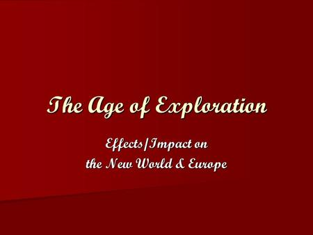 Effects/Impact on the New World & Europe