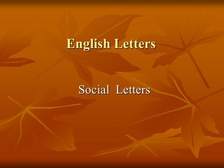 English Letters Social Letters Social Letters. Types of Letters Social letters: Social letters: between friends and relatives, to promote communication.