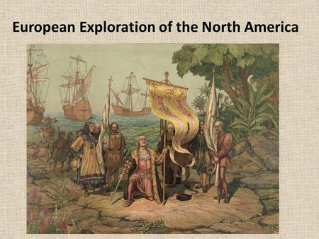 European Exploration of the North America. Changes In Europe 1100-1600 A.D. Christian Europeans sent large armies to the holy land (Modern Day Israel.