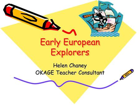 Early European Explorers Helen Chaney OKAGE Teacher Consultant.