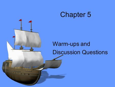 Chapter 5 Warm-ups and Discussion Questions. Section 1 – An Age of Exploration ESSENTIAL QUESTION –What were the effects of the interactions of Europeans.